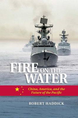 Fire on Water: China, America, and the Future of the Pacific (BOK)