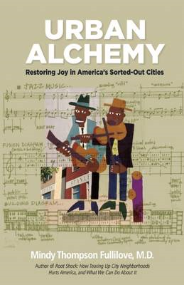 Urban Alchemy: Restoring Joy in America's Sorted-Out Cities (BOK)