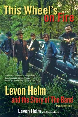 This Wheel's on Fire: Levon Helm and the Story of the Band (BOK)