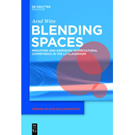 Blending Spaces: Mediating and Assessing Intercultural Competence in the L2 Classroom (BOK)
