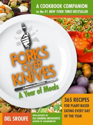 Forks Over Knives - The Cookbook: A Year of Meals (BOK)