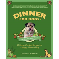 Dinner for Dogs: 50 Home-Cooked Recipes for a Happy, Healthy Dog (BOK)