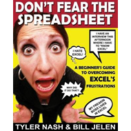Don't Fear the Spreadsheet: A Beginner's Guide to Overcoming Excel's Frustrations (BOK)
