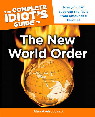 Complete Idiot's Guide to the New World Order: Now You Can Separate the Facts from Unfounded Theorie (BOK)