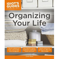 Idiot's Guides: Organizing Your Life (BOK)