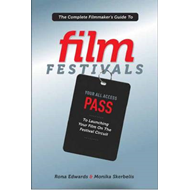 The Complete Filmmaker's Guide to Film Festivals: Your All Access Pass to Launching Your Film on the (BOK)