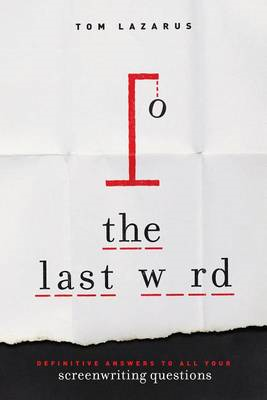 The Last Word: Definitive Answers to All Your Screenwriting Questions (BOK)