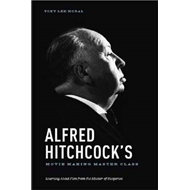 Alfred Hitchcock's Movie Making Master Class: Learning About Film from the Master of Suspense (BOK)