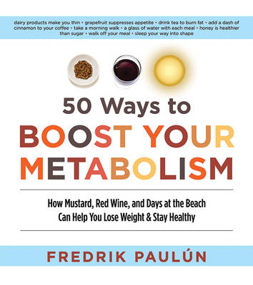 50 Ways to Boost Your Metabolism: How Mustard, Red Wine, and Days at the Beach Can Help You Lose Wei (BOK)