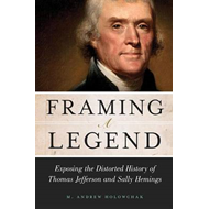 Framing a Legend: Exposing the Distorted History of Thomas Jefferson and Sally Hemings (BOK)