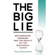 The Big Lie: Motherhood, Feminism, and the Reality of the Biological Clock (BOK)