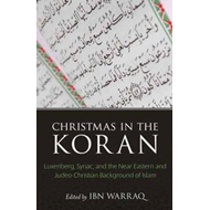 Christmas in the Koran: Luxenberg, Syriac, and the Near Eastern and Judeo-Christian Background of Is (BOK)