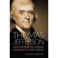 Thomas Jefferson: Uncovering His Unique Philosophy and Vision (BOK)