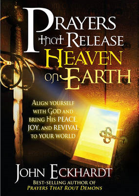 Prayers That Release Heaven on Earth: Align Yourself with God and Bring His Peace, Joy, and Revival (BOK)
