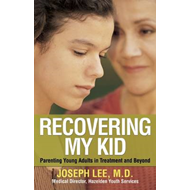 Recovering My Kid: Parenting Young Adults in Treatment and Beyond (BOK)