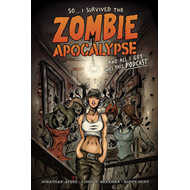 I Survived the Zombie Apocalypse and All I Got Was This Podcast (BOK)