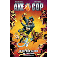 Axe Cop: Volume 5: Axe Cop Gets Married and Other Stories (BOK)