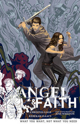 Angel and Faith Volume 5: What You Want, Not What You Need (BOK)