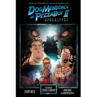 The Incredible Adventures of Dog Mendonca and PizzaBoy: Volume 2: Apocalypse (BOK)