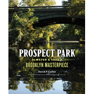 Prospect Park: Olmsted and Vaux's Brooklyn Masterpiece (BOK)