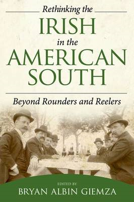 Rethinking the Irish in the American South: Beyond Rounders and Reelers (BOK)