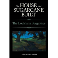 The House That Sugarcane Built: The Louisiana Burguieres (BOK)
