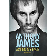 Anthony James Acting My Face: A Memoir (BOK)