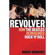 Revolver: How The Beatles Re-imagined Rock 'n' Roll (BOK)
