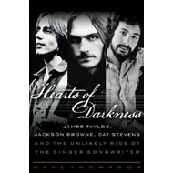 Hearts of Darkness: James Taylor, Jackson Browne, Cat Stevens, and the Unlikely Rise of the Singer-S (BOK)