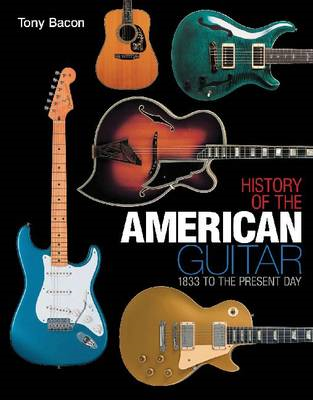 History of the American Guitar: 1833 to the Present Day (BOK)