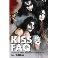 Sherman Dale Kiss FAQ All Thats Left to Know Hottest Band Bam Bk (BOK)