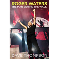 Roger Waters: The Man Behind the Wall (BOK)