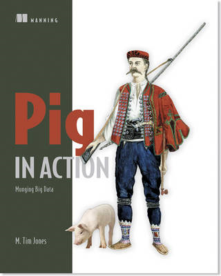 Pig in Action:Munging big data (BOK)