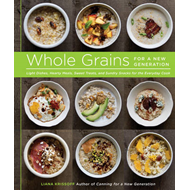 Whole Grains for a New Generation: Light Dishes, Hearty Meals, Sweet Treats, and Sundry Snacks for t (BOK)