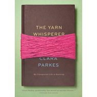 The Yarn Whisperer: My Unexpected Life in Knitting (BOK)