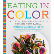 Eating in Color: Delicious, Healthy Recipes for You and Your Family (BOK)
