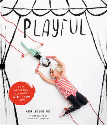 Playful: Fun Projects to Make With and For Kids (BOK)