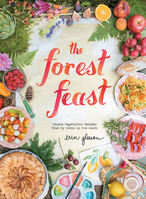 Forest Feast: Simple Vegetarian Recipes From My Cabin (BOK)