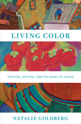 Living Color: Painting, Writing, and the Bones of Seeing (BOK)