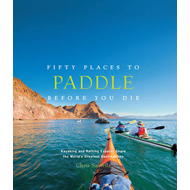 Fifty Places to Paddle Before You Die (BOK)