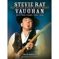 Stevie Ray Vaughan: Day by Day, Night After Night, His Final Years, 1983-1990: Volume 2 (BOK)