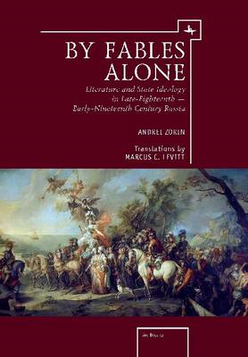 By Fables Alone: Literature and State Ideology in Late-Eighteenth - Early-Nineteenth-Century Russia (BOK)
