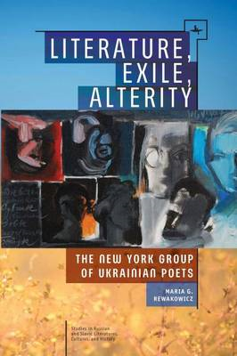 Literature, Exile, Alterity: The New York Group of Ukrainian Poets (BOK)