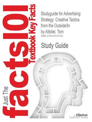 Studyguide for Advertising Strategy: Creative Tactics from the Outside/In by Altstiel, Tom, ISBN 978 (BOK)