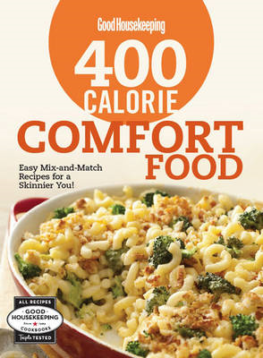 Good Housekeeping 400 Calorie Comfort Food: Easy Mix-and-Match Recipes for a Skinnier You! (BOK)