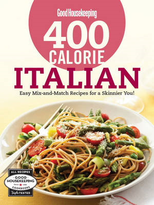 Good Housekeeping 400 Calorie Italian: Easy Mix-and-Match Recipes for a Skinnier You! (BOK)