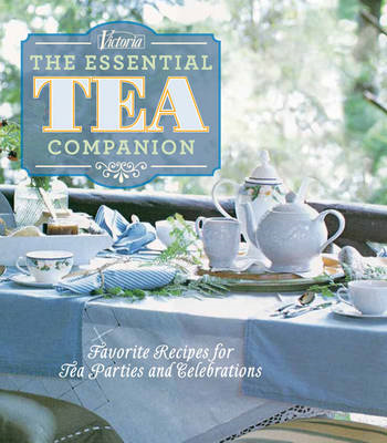 Victoria the essential tea companion: Favorite recipes for tea parties and celebrations (BOK)