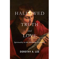 Hallowed in Truth and Love: Spirituality in the Johannine Literature (BOK)