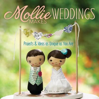Mollie Makes Weddings: Projects & Ideas as Unique as You Are (BOK)