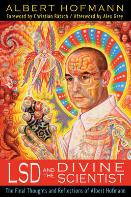 LSD and the Divine Scientist: The Final Thoughts and Reflections of Albert Hofmann (BOK)